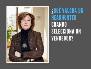 ¿ Qué valora un Headhunter cuando selecciona un vendedor ?