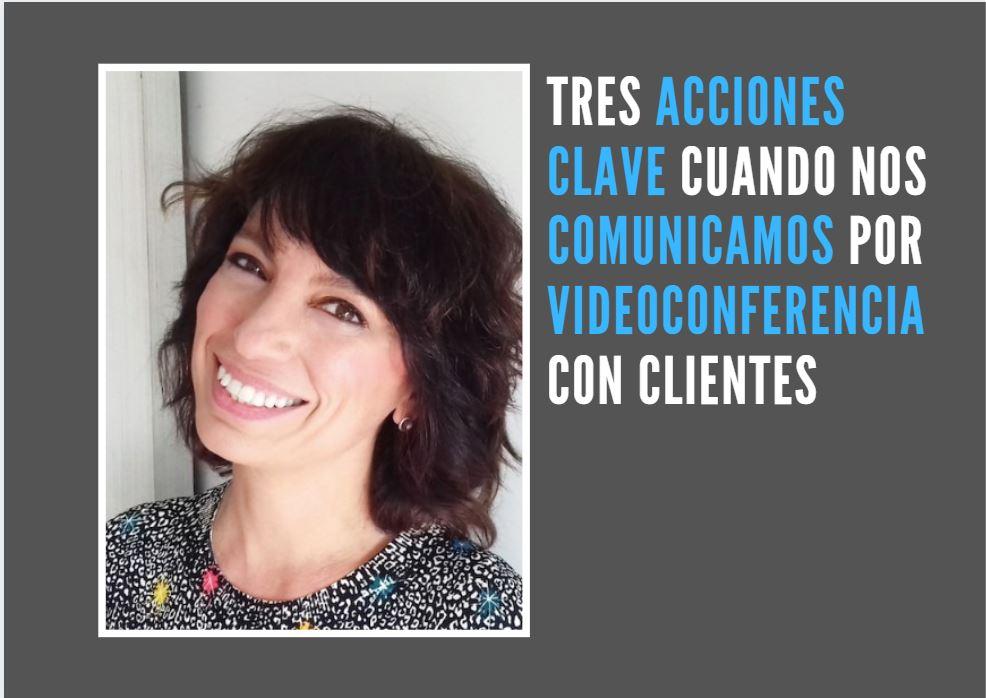 Tres acciones clave cuando nos comunicamos por videoconferencia  con clientes